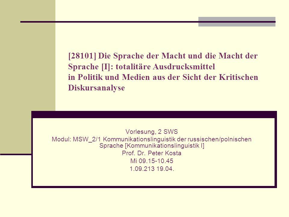 [28101] Die Sprache der Macht und die Macht der Sprache [I]: totalitäre Ausdrucksmittel in Politik und Medien aus der Sicht der Kritischen Diskursanalyse